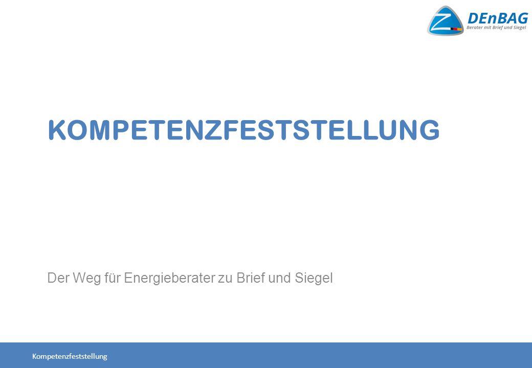 KOMPETENZFESTSTELLUNG Der Weg für Energieberater zu Brief und Siegel Kompetenzfeststellung