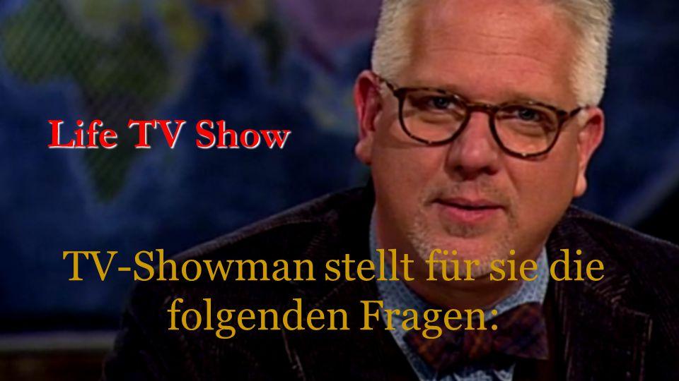 TV-Showman stellt für sie die folgenden Fragen: Life TV Show