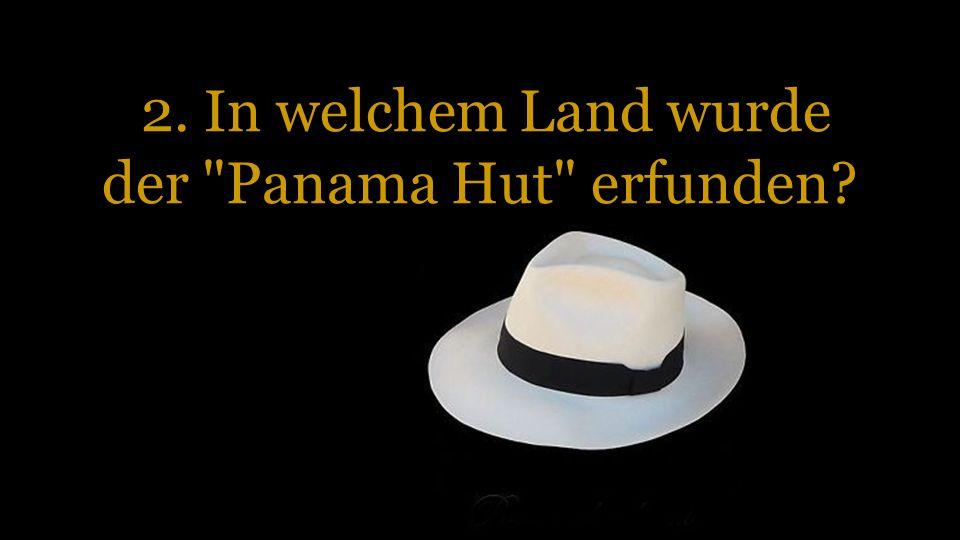2. In welchem Land wurde der Panama Hut erfunden?