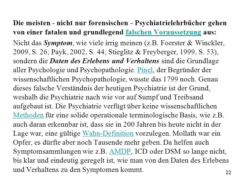 22 Die meisten - nicht nur forensischen - Psychiatrielehrbücher gehen von einer fatalen und grundlegend falschen Voraussetzung aus:falschen Voraussetzung Nicht das Symptom, wie viele irrig meinen (z.B.