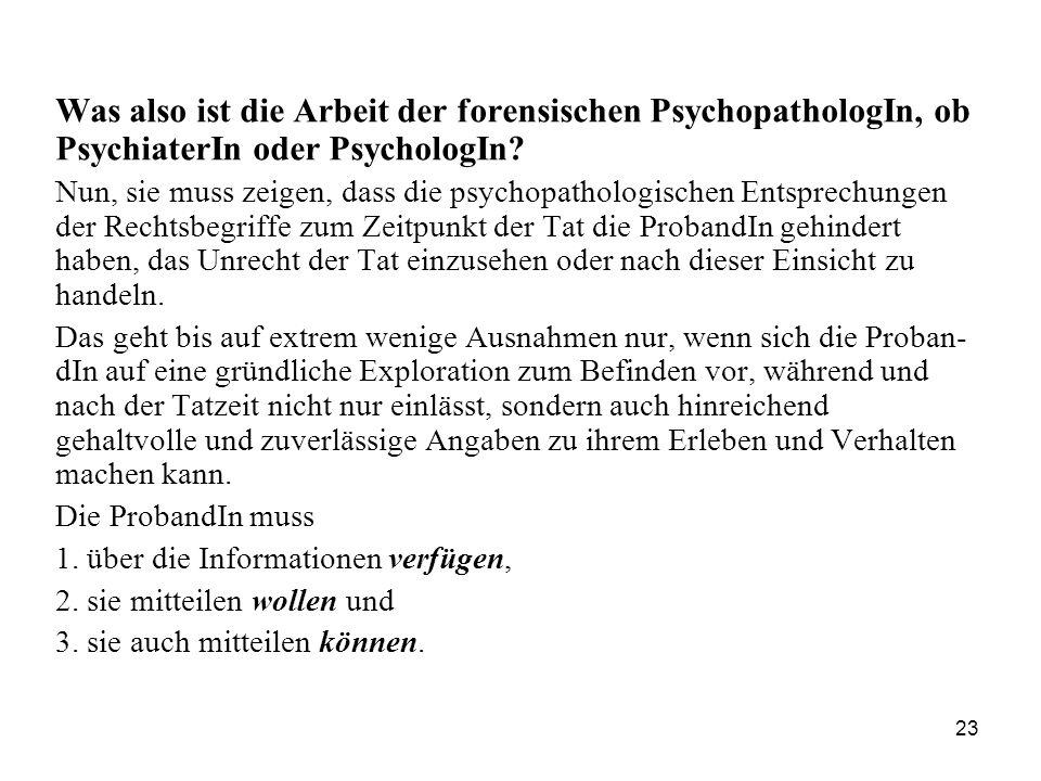 23 Was also ist die Arbeit der forensischen PsychopathologIn, ob PsychiaterIn oder PsychologIn.