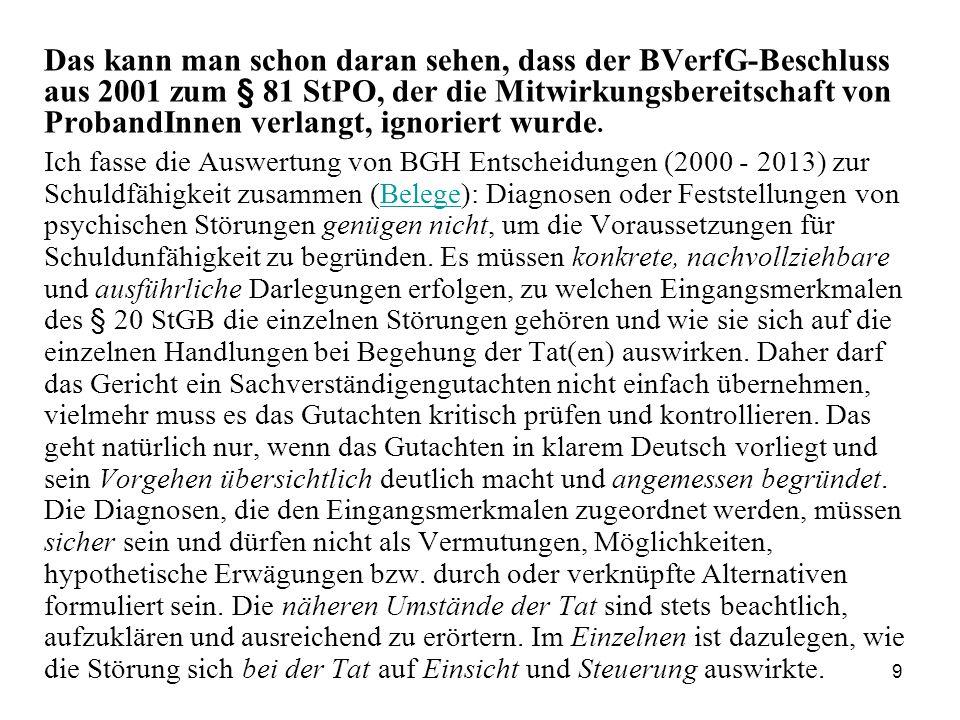 9 Das kann man schon daran sehen, dass der BVerfG-Beschluss aus 2001 zum § 81 StPO, der die Mitwirkungsbereitschaft von ProbandInnen verlangt, ignoriert wurde.