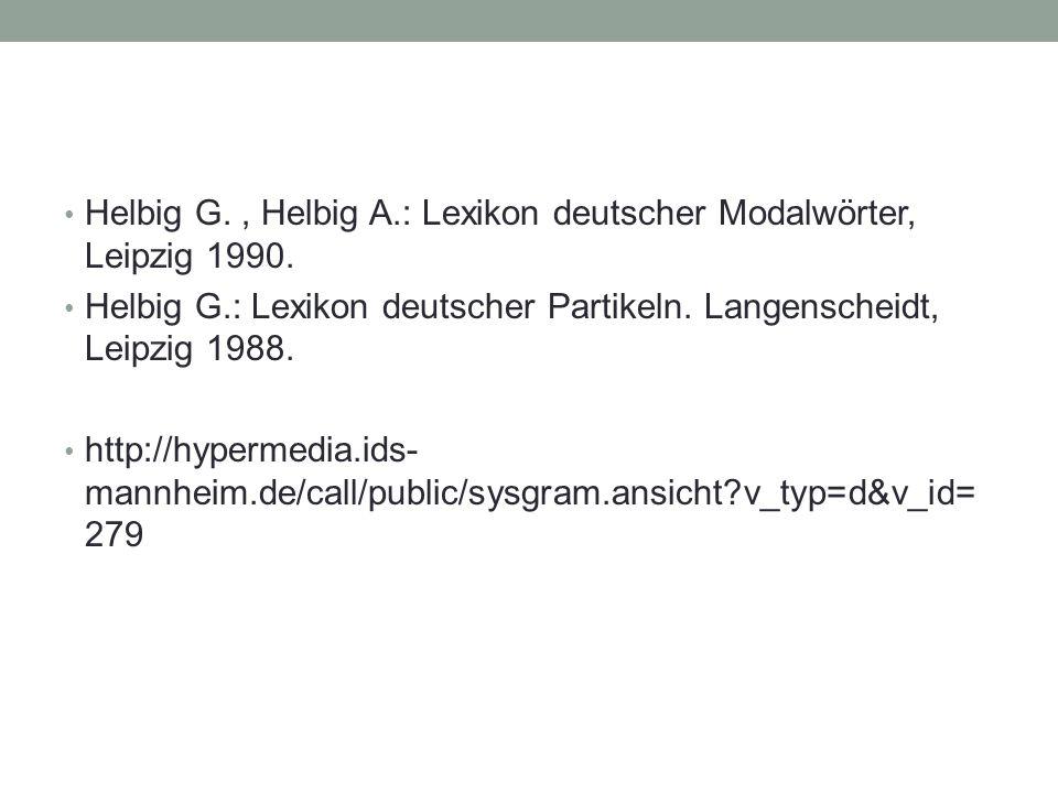 Helbig G., Helbig A.: Lexikon deutscher Modalwörter, Leipzig 1990. Helbig G.: Lexikon deutscher Partikeln. Langenscheidt, Leipzig 1988. http://hyperme