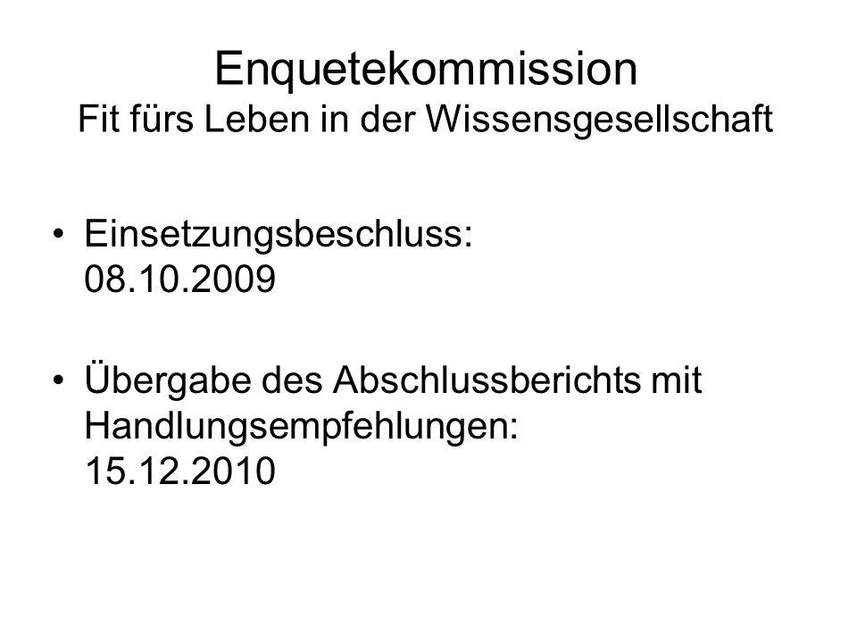 Enquetekommission Fit fürs Leben in der Wissensgesellschaft Einsetzungsbeschluss: 08.10.2009 Übergabe des Abschlussberichts mit Handlungsempfehlungen: