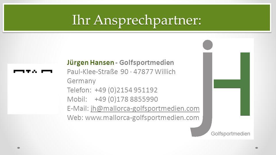 Jürgen Hansen - Golfsportmedien Paul-Klee-Straße 90 · 47877 Willich Germany Telefon: +49 (0)2154 951192 Mobil: +49 (0)178 8855990 E-Mail: jh@mallorca-golfsportmedien.com Web: www.mallorca-golfsportmedien.com Ihr Ansprechpartner:.