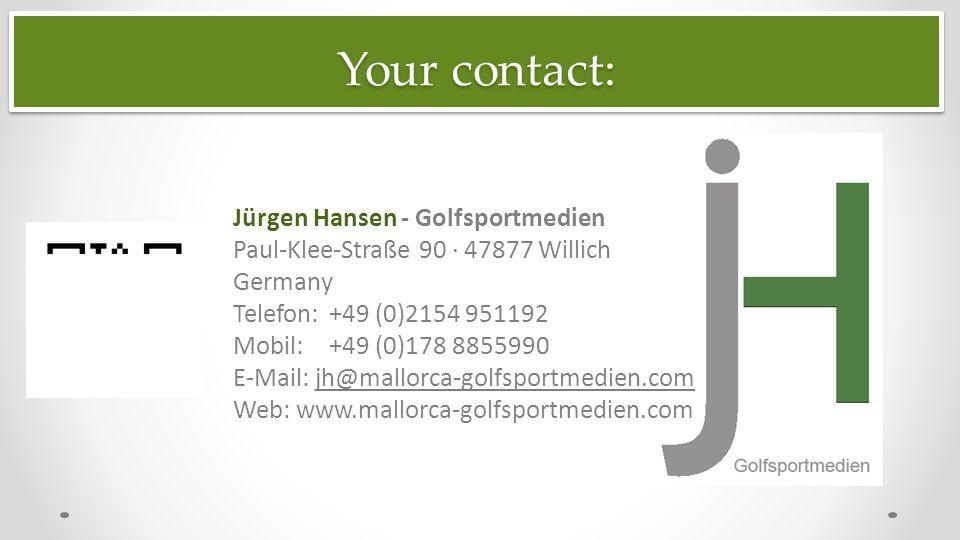 Jürgen Hansen - Golfsportmedien Paul-Klee-Straße 90 · 47877 Willich Germany Telefon: +49 (0)2154 951192 Mobil: +49 (0)178 8855990 E-Mail: jh@mallorca-golfsportmedien.com Web: www.mallorca-golfsportmedien.com Your contact:.