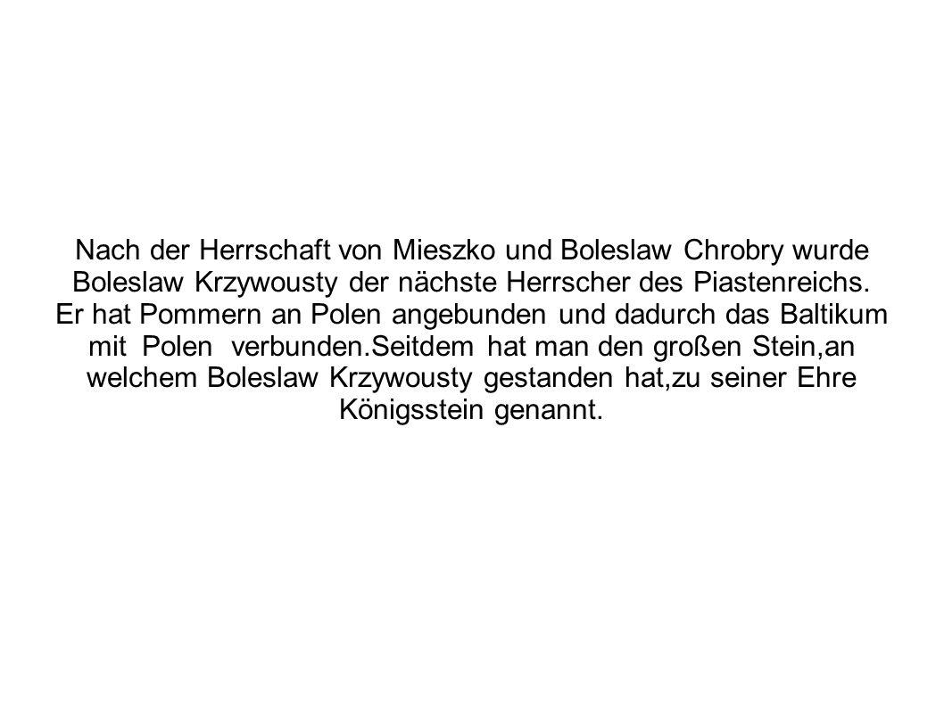 Nach der Herrschaft von Mieszko und Boleslaw Chrobry wurde Boleslaw Krzywousty der nächste Herrscher des Piastenreichs.