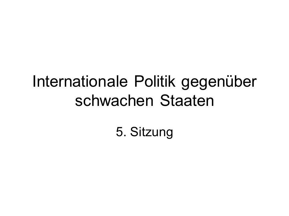 Internationale Politik gegenüber schwachen Staaten 5. Sitzung