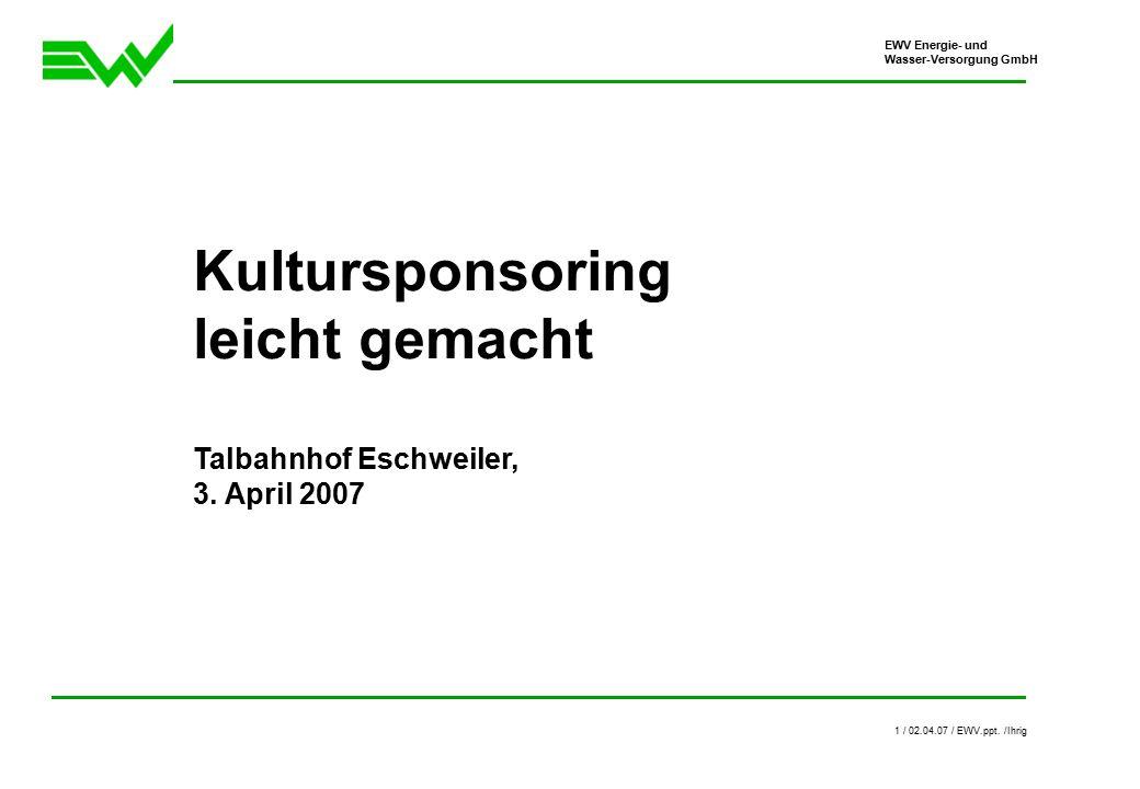 EWV Energie- und Wasser-Versorgung GmbH 1 / 02.04.07 / EWV.ppt.