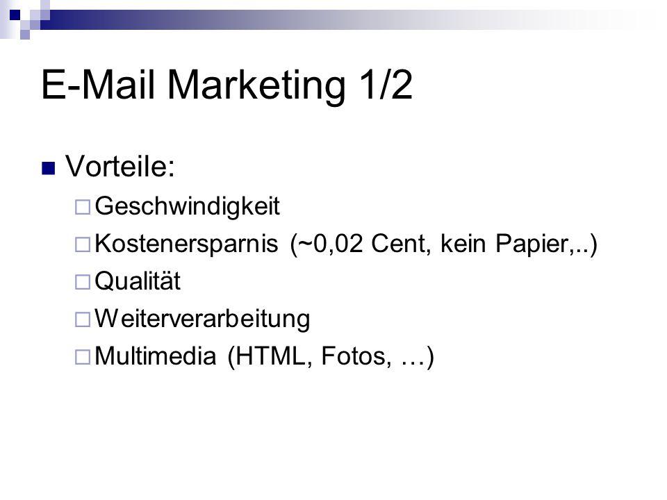 E-Mail Marketing 1/2 Vorteile:  Geschwindigkeit  Kostenersparnis (~0,02 Cent, kein Papier,..)  Qualität  Weiterverarbeitung  Multimedia (HTML, Fotos, …)