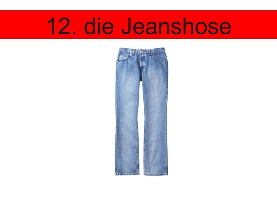12. die Jeanshose