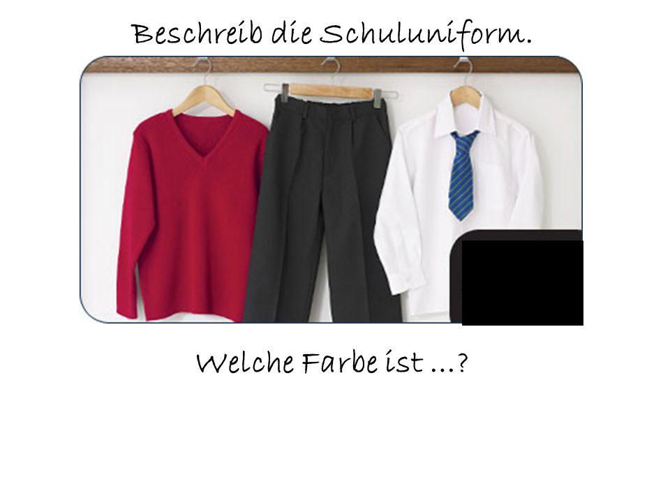 Beschreib die Schuluniform. Welche Farbe ist …?