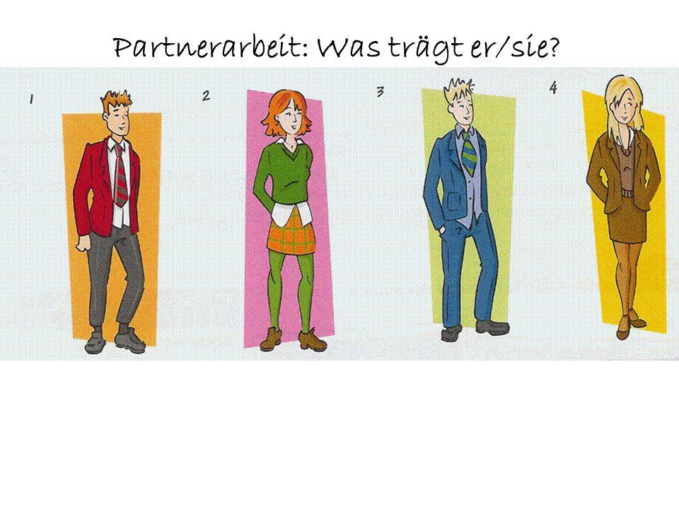 Partnerarbeit: Was trägt er/sie?