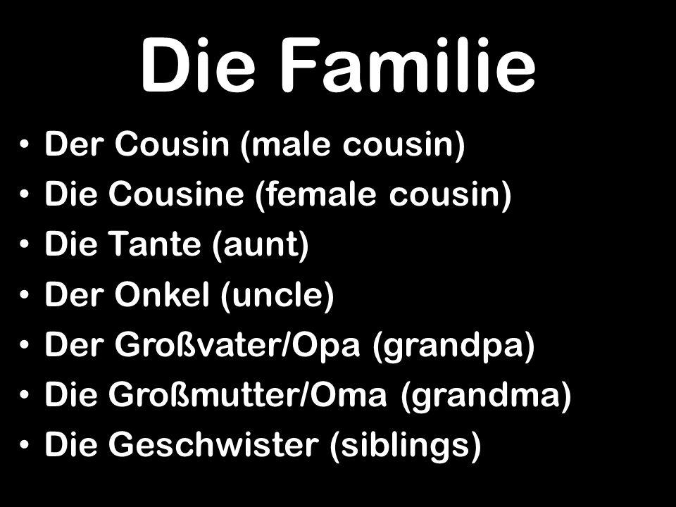 Die Familie Der Cousin (male cousin) Die Cousine (female cousin) Die Tante (aunt) Der Onkel (uncle) Der Großvater/Opa (grandpa) Die Großmutter/Oma (gr
