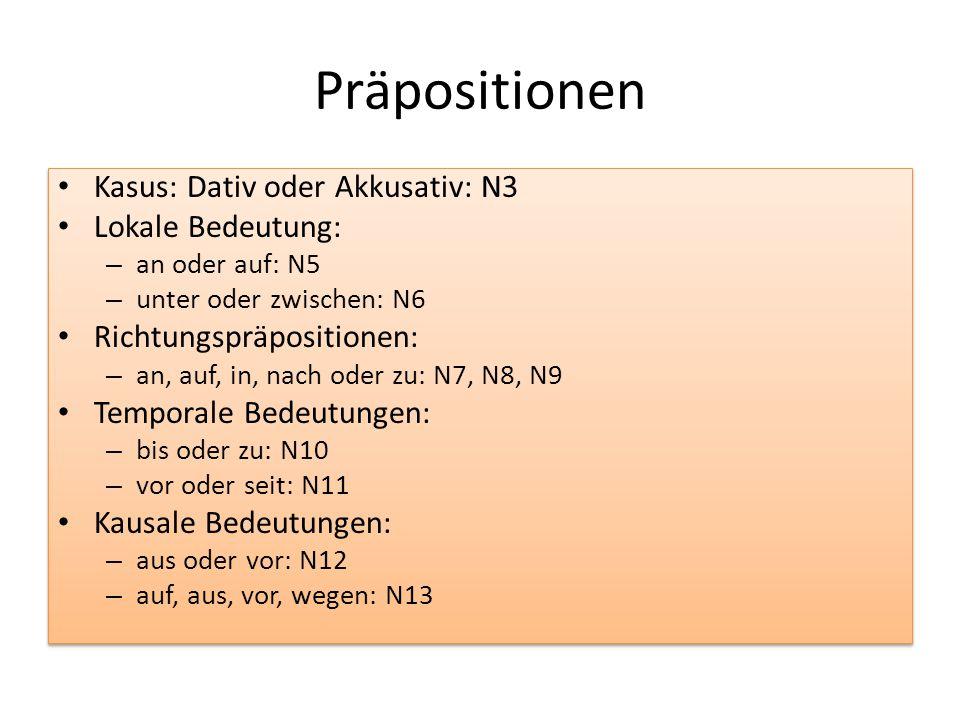 Präpositionen Kasus: Dativ oder Akkusativ: N3 Lokale Bedeutung: – an oder auf: N5 – unter oder zwischen: N6 Richtungspräpositionen: – an, auf, in, nac