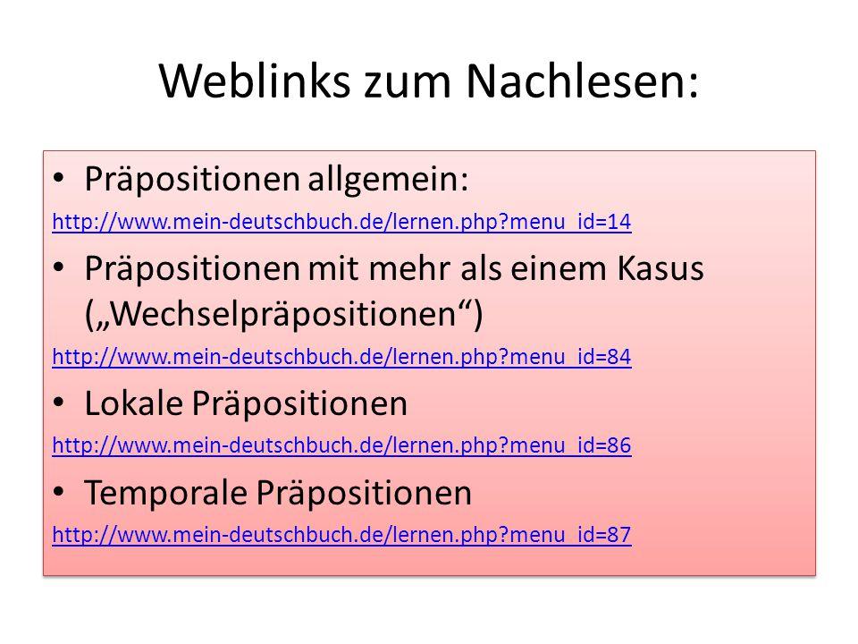 """Weblinks zum Nachlesen: Präpositionen allgemein: http://www.mein-deutschbuch.de/lernen.php?menu_id=14 Präpositionen mit mehr als einem Kasus (""""Wechsel"""