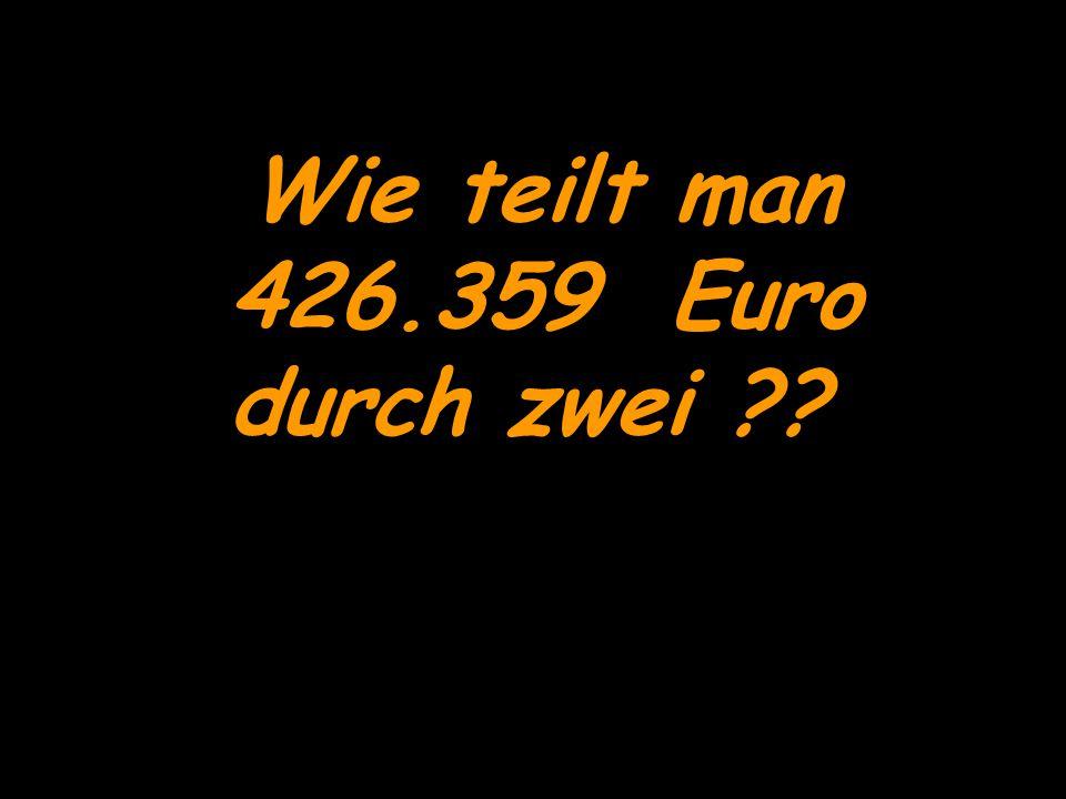 Wie teilt man 426.359 Euro durch zwei ??