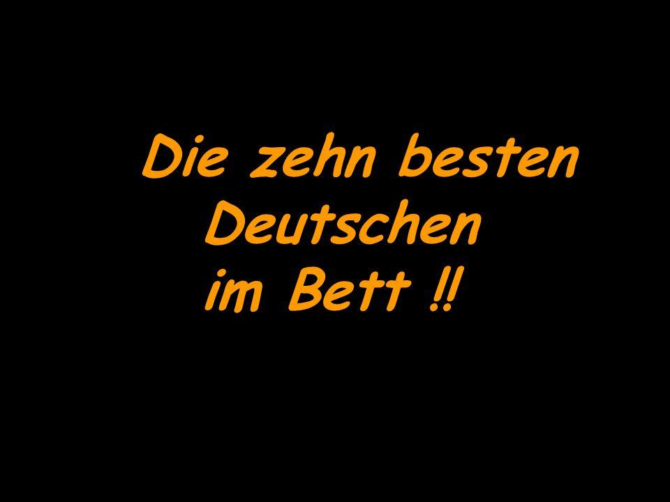 Die zehn besten Deutschen im Bett !!