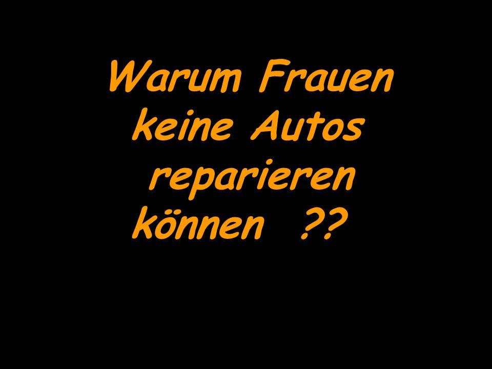 Warum Frauen keine Autos reparieren können ??