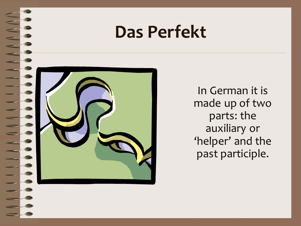 Das Perfekt In German it is made up of two parts: the auxiliary or 'helper' and the past participle.