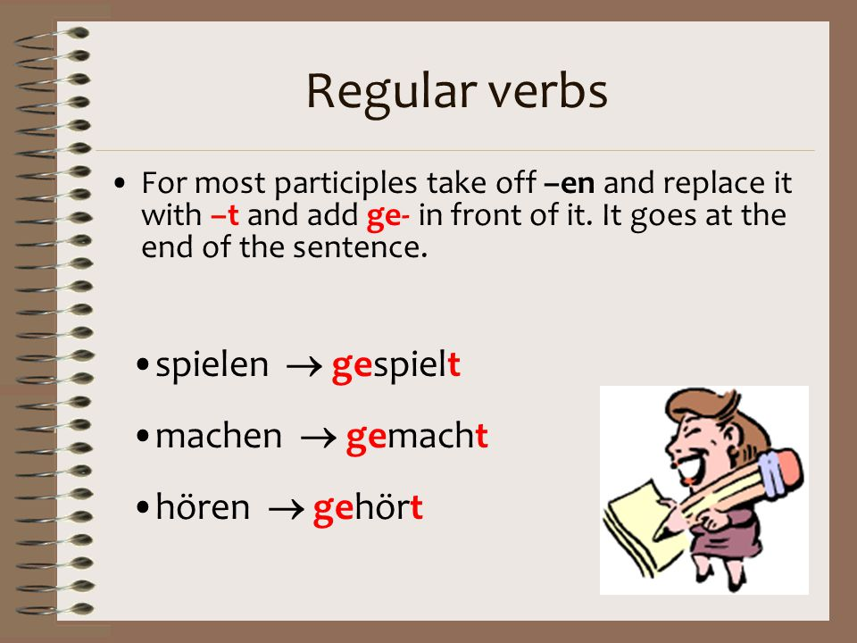 Regular verbs For most participles take off –en and replace it with –t and add ge- in front of it.
