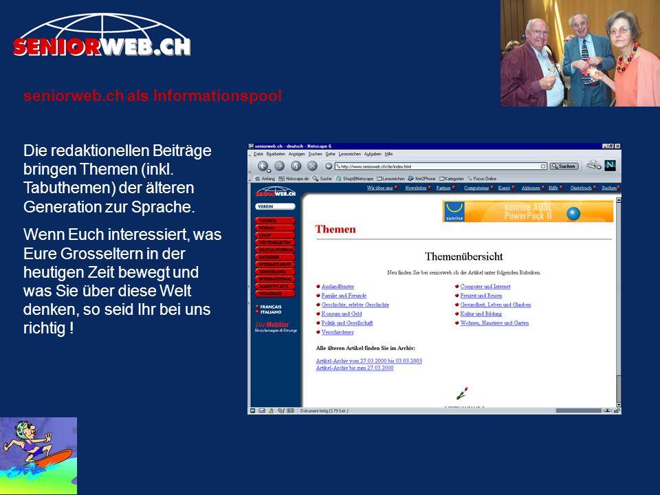 seniorweb.ch als Informationspool Die redaktionellen Beiträge bringen Themen (inkl. Tabuthemen) der älteren Generation zur Sprache. Wenn Euch interess