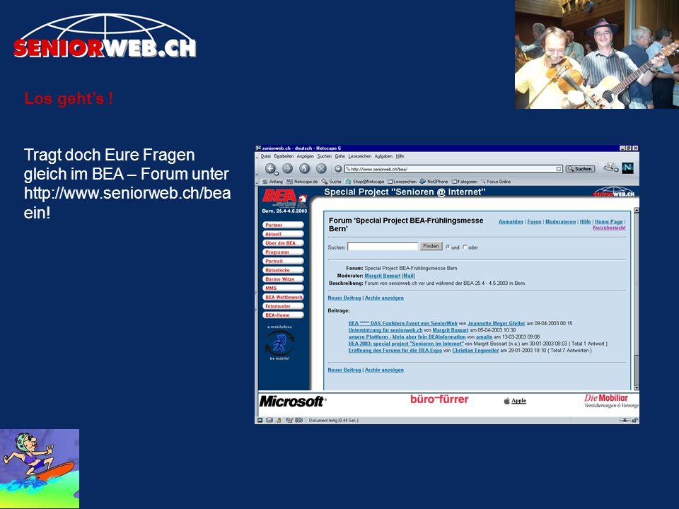 Los geht's ! Tragt doch Eure Fragen gleich im BEA – Forum unter http://www.seniorweb.ch/bea ein!