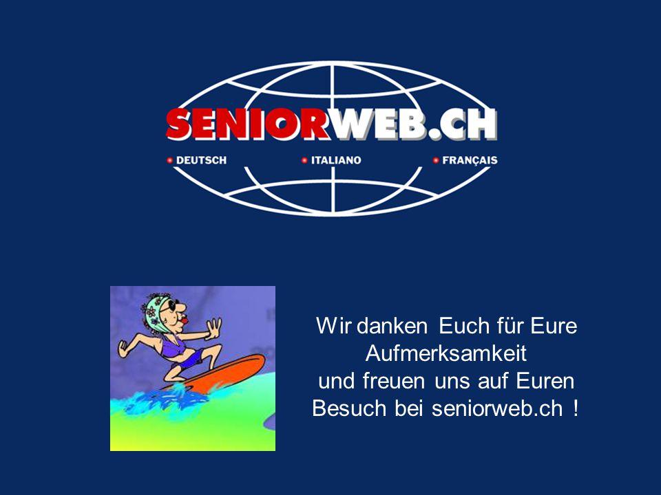 Wir danken Euch für Eure Aufmerksamkeit und freuen uns auf Euren Besuch bei seniorweb.ch !