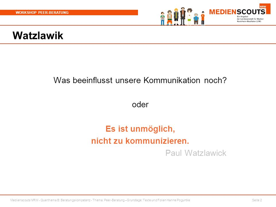 Medienscouts NRW - Querthema B: Beratungskompetenz - Thema: Peer-Beratung –Grundlage: Texte und Folien Hanne Poguntke Seite 2 WORKSHOP PEER-BERATUNG W