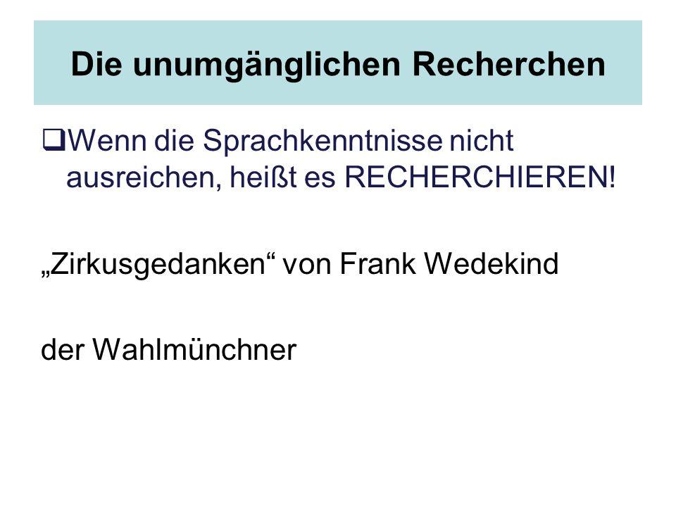 """Die unumgänglichen Recherchen  Wenn die Sprachkenntnisse nicht ausreichen, heißt es RECHERCHIEREN! """"Zirkusgedanken"""" von Frank Wedekind der Wahlmünchn"""