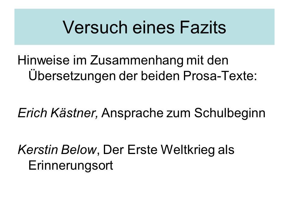 Versuch eines Fazits Hinweise im Zusammenhang mit den Übersetzungen der beiden Prosa-Texte: Erich Kästner, Ansprache zum Schulbeginn Kerstin Below, Der Erste Weltkrieg als Erinnerungsort