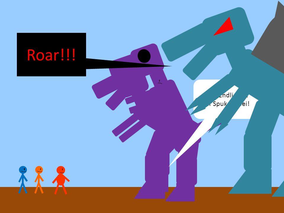Puh! Endlich ist der Spuk vorbei! Roar!!!