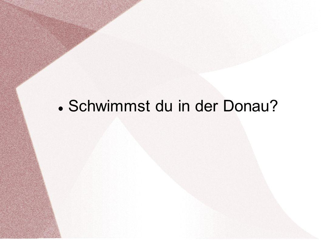 Schwimmst du in der Donau?
