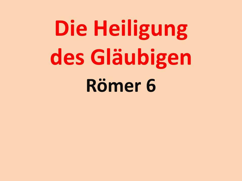 Die Heiligung des Gläubigen Römer 6