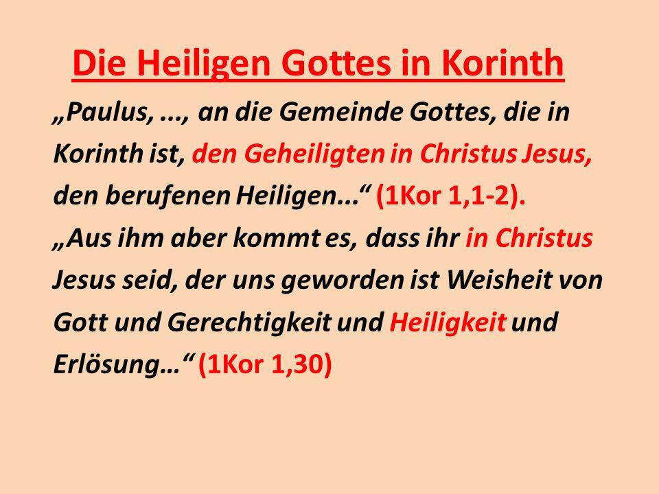 """Die Heiligen Gottes in Korinth """"Paulus,..., an die Gemeinde Gottes, die in Korinth ist, den Geheiligten in Christus Jesus, den berufenen Heiligen..."""""""