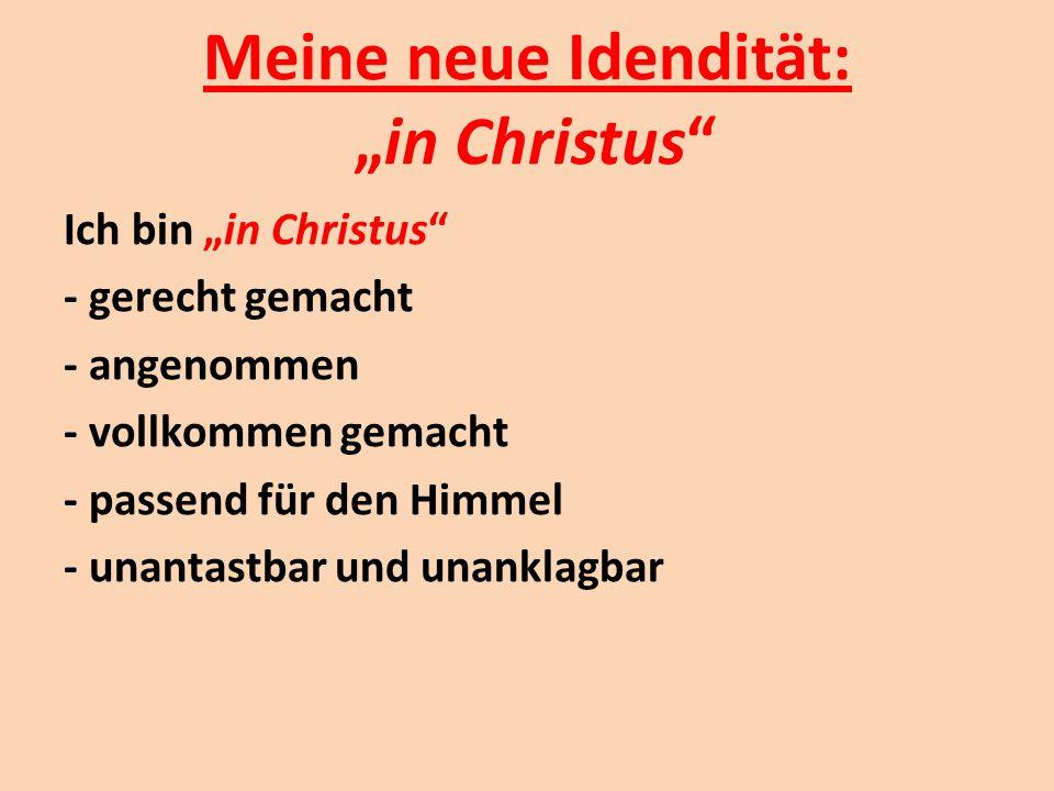 """Meine neue Idendität: """"in Christus"""" Ich bin """"in Christus"""" - gerecht gemacht - angenommen - vollkommen gemacht - passend für den Himmel - unantastbar u"""