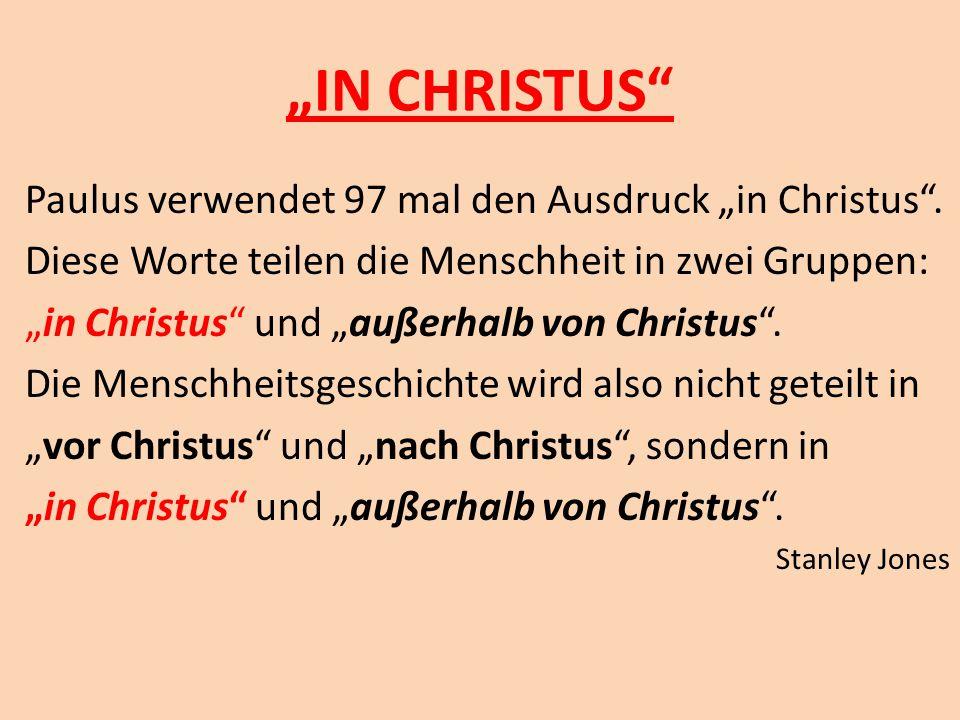 """""""IN CHRISTUS"""" Paulus verwendet 97 mal den Ausdruck """"in Christus"""". Diese Worte teilen die Menschheit in zwei Gruppen: """"in Christus"""" und """"außerhalb von"""