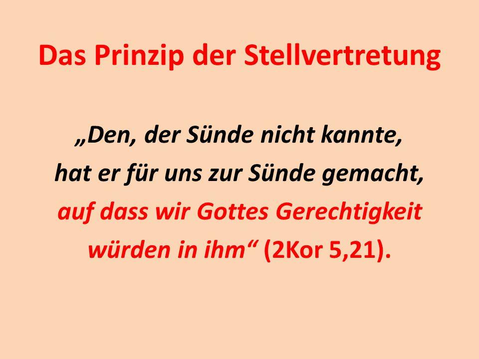 """Das Prinzip der Stellvertretung """"Den, der Sünde nicht kannte, hat er für uns zur Sünde gemacht, auf dass wir Gottes Gerechtigkeit würden in ihm"""" (2Kor"""