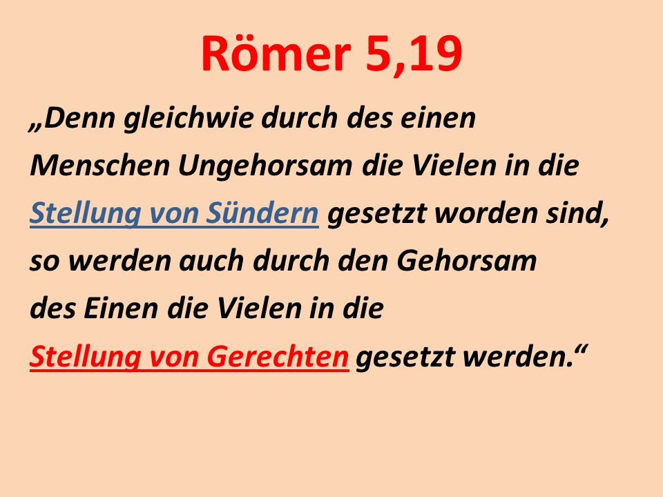 """Römer 5,19 """"Denn gleichwie durch des einen Menschen Ungehorsam die Vielen in die Stellung von Sündern gesetzt worden sind, so werden auch durch den Ge"""
