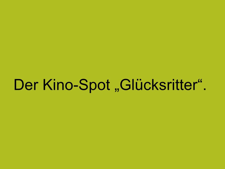 "Der Kino-Spot ""Glücksritter""."