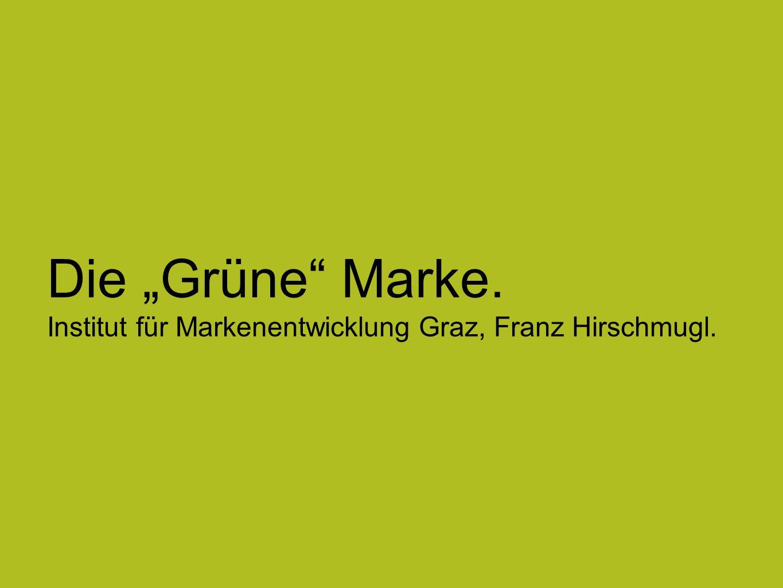 """Die """"Grüne"""" Marke. Institut für Markenentwicklung Graz, Franz Hirschmugl."""