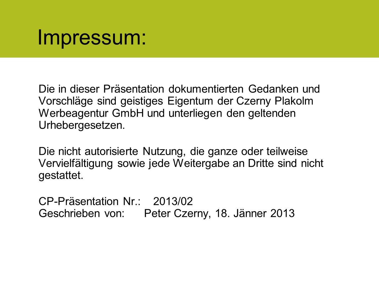 Impressum: Die in dieser Präsentation dokumentierten Gedanken und Vorschläge sind geistiges Eigentum der Czerny Plakolm Werbeagentur GmbH und unterlie