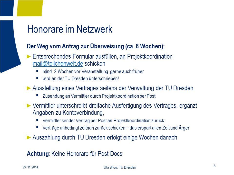 Honorare im Netzwerk 6 27.11.2014 Uta Bilow, TU Dresden Der Weg vom Antrag zur Überweisung (ca. 8 Wochen): ► Entsprechendes Formular ausfüllen, an Pro