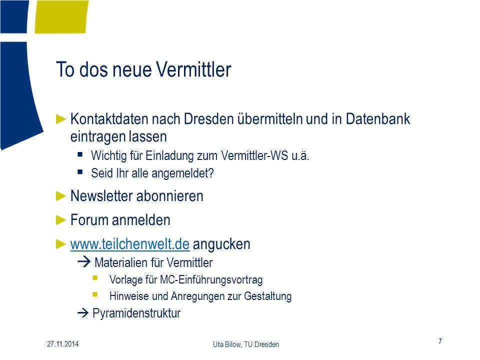 To dos neue Vermittler 7 27.11.2014 Uta Bilow, TU Dresden ► Kontaktdaten nach Dresden übermitteln und in Datenbank eintragen lassen  Wichtig für Einl