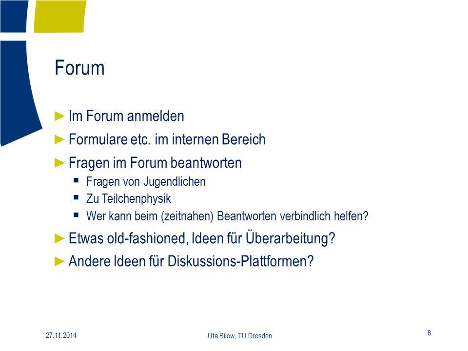 Forum 8 27.11.2014 Uta Bilow, TU Dresden ► Im Forum anmelden ► Formulare etc. im internen Bereich ► Fragen im Forum beantworten  Fragen von Jugendlic