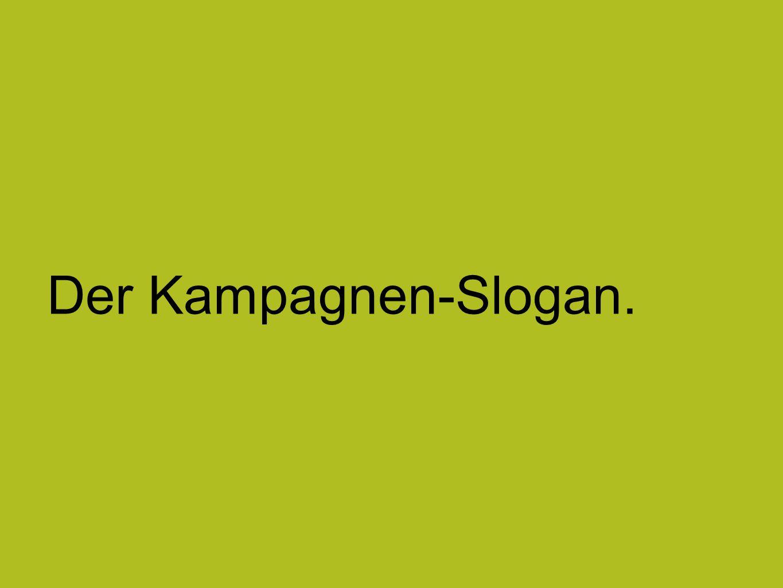 Der Kampagnen-Slogan.