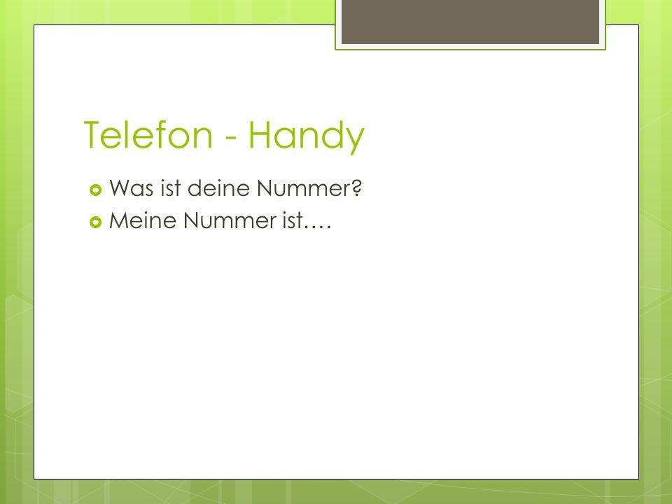Telefon - Handy  Was ist deine Nummer?  Meine Nummer ist….