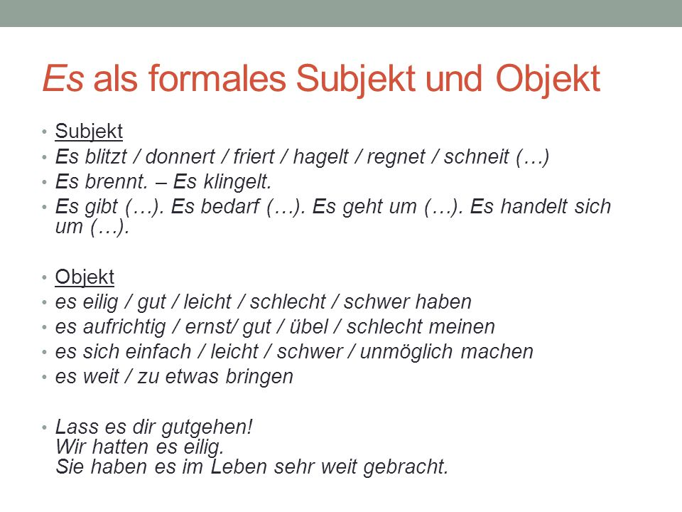 Es als formales Subjekt und Objekt Subjekt Es blitzt / donnert / friert / hagelt / regnet / schneit (…) Es brennt. – Es klingelt. Es gibt (…). Es beda