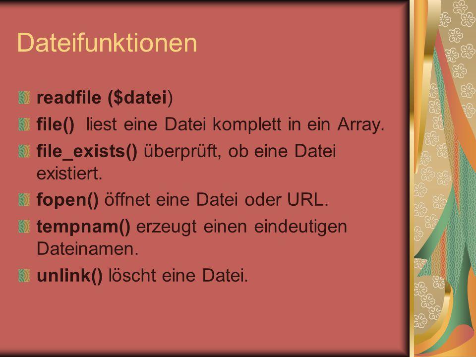 Dateifunktionen readfile ($datei) file() liest eine Datei komplett in ein Array. file_exists() überprüft, ob eine Datei existiert. fopen() öffnet eine