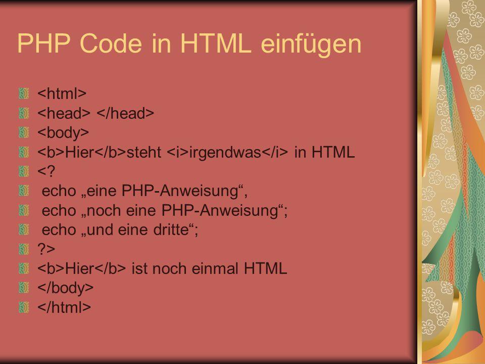"""PHP Code in HTML einfügen Hier steht irgendwas in HTML <? echo """"eine PHP-Anweisung"""", echo """"noch eine PHP-Anweisung""""; echo """"und eine dritte""""; ?> Hier i"""
